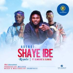 Adeboi - Shaye Ibe (Remix) ft. Slimcase & Slimjoe